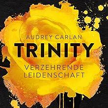 Verzehrende Leidenschaft (Trinity 1) Hörbuch von Audrey Carlan Gesprochen von: Christiane Marx