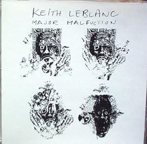 Keith LeBlanc Major Malfunction