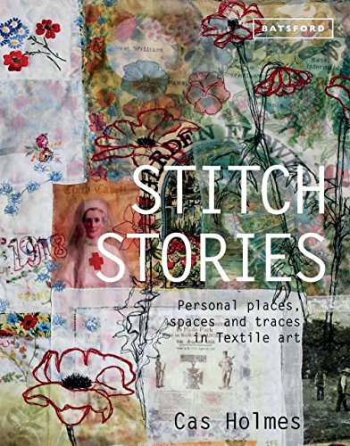 Download Stitch Stories: Personal Places, Spaces and Traces in Textile Art