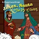Jesus, Santa and the Joy of Giving: A Christmas Story | Joe Bello