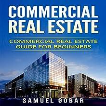 Commercial Real Estate: Commercial Real Estate Guide for Beginners   Livre audio Auteur(s) : Samuel Gobar Narrateur(s) : William Bahl