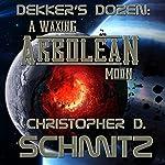 Dekker's Dozen: A Waxing Arbolean Moon | Christopher D. Schmitz