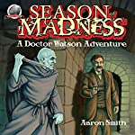 Season of Madness: A Doctor Watson Adventure   Aaron Smith