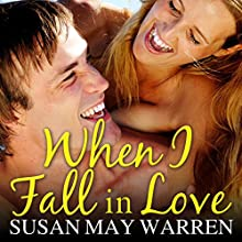 When I Fall in Love: Christiansen Family Series, Book 3 Audiobook by Susan May Warren Narrated by Joell A. Jacob
