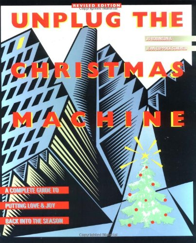 Unplug The Christmas Machine: A Complete Guide To Putting Love And Joy Back Into The Season front-452966