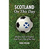 Scotland On This Day (Football): History, Facts & Figures from Every Day of the Yearby Derek Wilson