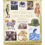 The Mythical Creatures Bible: The Definitive Guide to Legendary Beings ~ Brenda Rosen