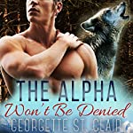 The Alpha Won't Be Denied | Georgette St. Clair