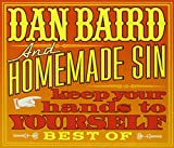 Keep Your Hands To Yourself - Best Of Dan Baird And Homemade Sin