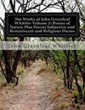 The Works of John Greenleaf Whittier Volume 2: Poems of Nature Plus Poems Subjective and Reminiscent and Religious Poems