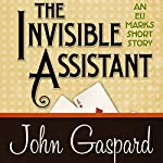 The Invisible Assistant: An Eli Marks Short Story | John Gaspard