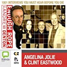 Enough Rope with Andrew Denton: Angelina Jolie & Clint Eastwood Radio/TV Program by Andrew Denton Narrated by Angelina Jolie, Clint Eastwood