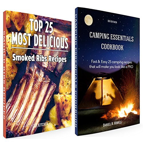 Essentials Cookbook Bundle: TOP 25 Most Delicious Smoked Ribs Recipes +  Fast & Easy 25 camping recipes list that will make you cook like a PRO (DH Kitchen 111) by Daniel Hinkle, Marvin Delgado, Ralph Replogle
