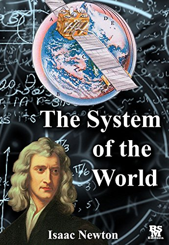 The System of the World, by Isaac Newton