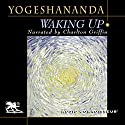 Waking Up (       UNABRIDGED) by Swami Yogeshananda Narrated by Charlton Griffin