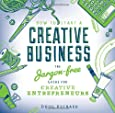 How to Start a Creative Business: the jargon-free guide for creative entrepreneurs