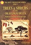Trees & Shrubs of the Okavango Delta: Medicinal Uses and Nutritional Value (Shell Field Guide Series, Part I)