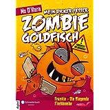Mein dicker fetter Zombie-Goldfisch, Band 05: Frankie - Die fliegende Fischbombe (German Edition)