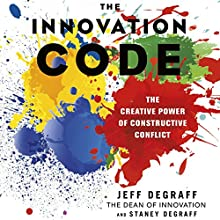 The Innovation Code: The Creative Power of Constructive Conflict Audiobook by Jeff DeGraff, Staney DeGraff Narrated by Tom Dheere