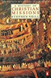 A History of Christian Missions: Second Edition (Hist of the Church) (v. 6) (0140137637) by Neill, Stephen