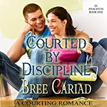 Courted by Discipline: A Courting Romance: In Hyacinth, Book 1 (       UNABRIDGED) by Bree Cariad Narrated by Anna Starr
