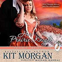 Her Prairie Knight: Prairie Brides, Book 2 (       UNABRIDGED) by Kit Morgan Narrated by Michael Rahhal