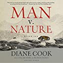 Man v. Nature: Stories Audiobook by Diane Cook Narrated by Hillary Huber, Bronson Pinchot