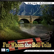 For Whom the Bell Tolls: Retro Audio (Dramatised): Retro Audio Radio/TV Program by Ernest Hemingway Narrated by Gary Cooper, Ingrid Bergman,  Full cast