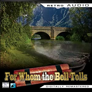 For Whom the Bell Tolls: Retro Audio (Dramatised): Retro Audio | [Ernest Hemingway]