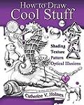 How to Draw Cool Stuff: Basic, Shadin...