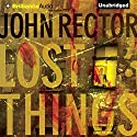 Lost Things (       UNABRIDGED) by John Rector Narrated by Todd Haberkorn