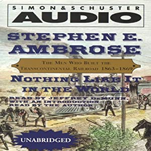 Nothing Like It in the World: The Men Who Built the Transcontinental Railroad 1863-1869 | [Stephen E. Ambrose]