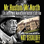 Mr. Huston/Mr. North: Life, Death, and Making John Huston's Last Film | Nat Segaloff