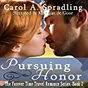 Pursuing Honor: The Forever Time Travel Romance Series, Book 2 (       UNABRIDGED) by Carol A. Spradling Narrated by Kate van de Goor