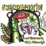 img - for O' Mista' Whadda' Wata' Bug! book / textbook / text book