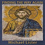 Finding the Way Again: Rediscovering Radical Love and Freedom in the Lost Teachings of Jesus | Michael Lister