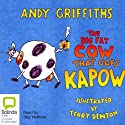 The Big Fat Cow Goes Kapow (       UNABRIDGED) by Andy Griffiths Narrated by Stig Wemyss