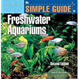 The Simple Guide to Freshwater Aquariums (Second Edition) ~ David E. Boruchowitz