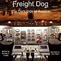 Freight Dog: The Dark Side of Aviation (       UNABRIDGED) by Kimber C. Turner Narrated by Ron Allan