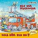 Bei der Feuerwehr (Was hör ich da?) Hörspiel von Jens-Uwe Bartholomäus Gesprochen von: Christian Giese, Anna Trageser, Nadine Wrietz