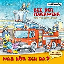 Bei der Feuerwehr (Was hör ich da?) (       UNABRIDGED) by Jens-Uwe Bartholomäus Narrated by Christian Giese, Anna Trageser, Nadine Wrietz