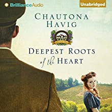 Deepest Roots of the Heart: Legacy of the Vines, Book 1 (       UNABRIDGED) by Chautona Havig Narrated by Thom Rivera