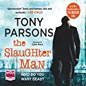 The Slaughter Man (       UNABRIDGED) by Tony Parsons Narrated by Colin Mace