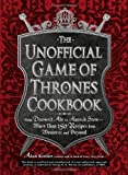 The Unofficial Game of Thrones Cookbook: From Direwolf Ale to Auroch Stew - More Than 150 Recipes from Westeros and Beyond of Kistler, Alan on 18 April 2012
