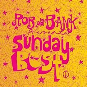 Rob da Bank presents Sunday Best (The Best of 1997 'til Now!)