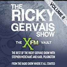 The XFM Vault: The Best of The Ricky Gervais Show with Stephen Merchant and Karl Pilkington, Volume 2 (       ABRIDGED) by Ricky Gervais, Stephen Merchant, Karl Pilkingson Narrated by Ricky Gervais, Stephen Merchant, Karl Pilkingson