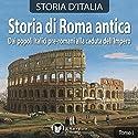 Storia di Roma antica: Dai popoli italici pre-romani alla caduta dell'Impero (Storia d'Italia 1-11) Audiobook by  div. Narrated by Eugenio Farn