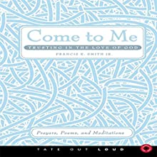 Come to Me: Trusting in the Love of God: Prayers, Poems, and Meditations (       UNABRIDGED) by Francis E. Smith, Jr. Narrated by Melissa Madole
