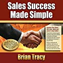 Sales Success Made Simple Audiobook by Brian Tracy Narrated by Brian Tracy