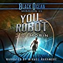 You, Robot: Black Ocean, Mission 11 Audiobook by J.S. Morin Narrated by Mikael Naramore